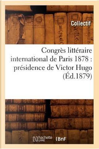Congres Litteraire International de Paris 1878 by Collectif