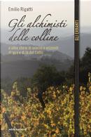 Gli alchimisti delle colline by Emilio Rigatti