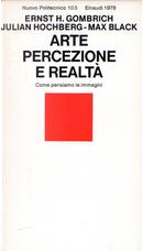 Arte percezione e realtà by Ernst Hans Gombrich, Julian Hochberg, Max Black