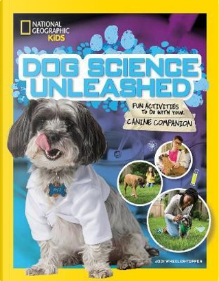 Dog Science Unleashed by National Geographic Kids