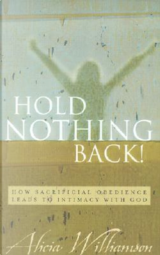Hold Nothing Back! by Alicia Williamson