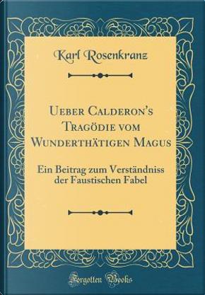 Ueber Calderon's Tragödie vom Wunderthätigen Magus by Karl Rosenkranz