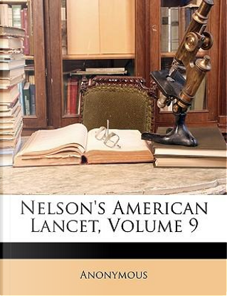 Nelson's American Lancet, Volume 9 by ANONYMOUS