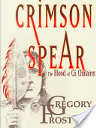 Crimson Spear by Gregory Frost
