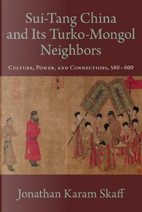 Sui-Tang China and Its Turko-Mongol Neighbors by Jonathan Karam Skaff