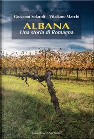 Albana. Una storia di Romagna by Giovanni Solaroli