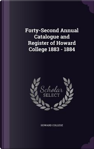Forty-Second Annual Catalogue and Register of Howard College 1883-1884 by Howard College