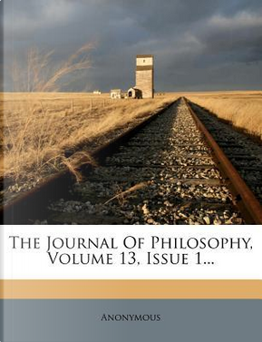 The Journal of Philosophy, Volume 13, Issue 1. by ANONYMOUS