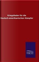 Kriegslieder für die Deutsch-amerikanischen Kämpfer by ohne Autor