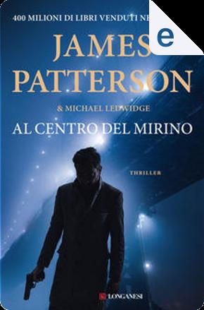 Al centro del mirino by James Patterson, Michael Ledwidge
