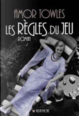 Les Règles du jeu by Amor Towles