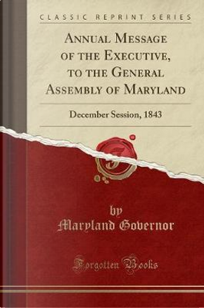 Annual Message of the Executive, to the General Assembly of Maryland by Maryland Governor