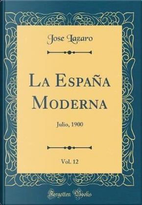 La España Moderna, Vol. 12 by Jose Lazaro