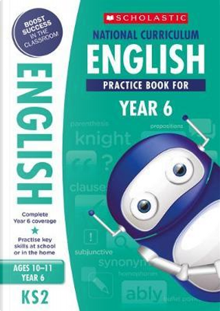 National Curriculum English Practice - Year 6 (100 Lessons - 2014 Curriculum) by Scholastic