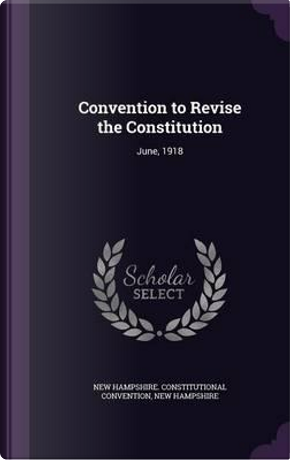 Convention to Revise the Constitution by New Hampshire Constitutiona Convention