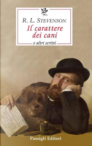 Il carattere dei cani e altri scritti by Robert Louis Stevenson