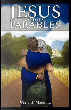 Jesus and His Parables by Craig B. Manning