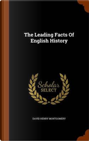 The Leading Facts of English History by D H 1837-1928 Montgomery