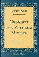 Gedichte von Wilhelm Müller (Classic Reprint) by Wilhelm Müller