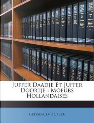Juffer Daadje Et Juffer Doortje by Greyson Emile 1823-