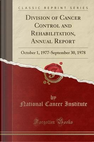 Division of Cancer Control and Rehabilitation, Annual Report by National Cancer Institute