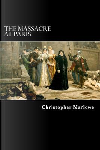 The Massacre at Paris by Christopher Marlowe