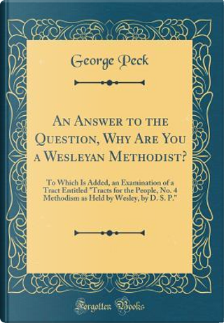 An Answer to the Question, Why Are You a Wesleyan Methodist? by George Peck