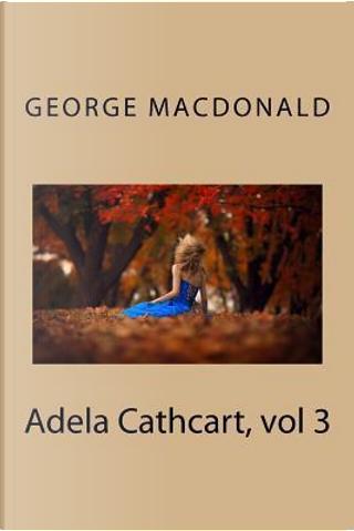 Adela Cathcart, vol 3 by GEORGE MacDONALD