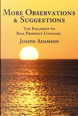 More Observations & Suggestions by Joseph J. Adamson