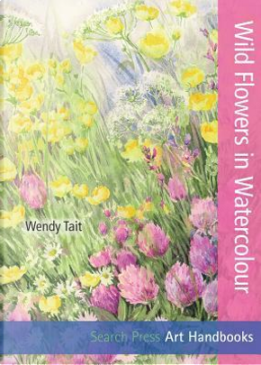 Wild Flowers in Watercolour by Wendy Tait