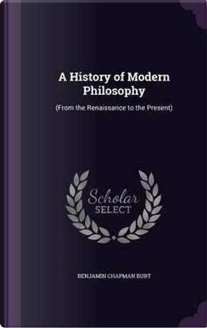 A History of Modern Philosophy by Benjamin Chapman Burt