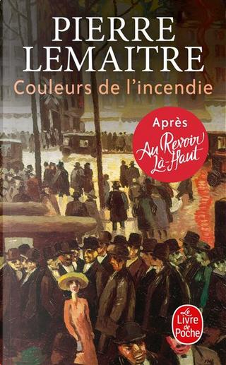 Couleurs de l'incendie by Pierre Lemaitre