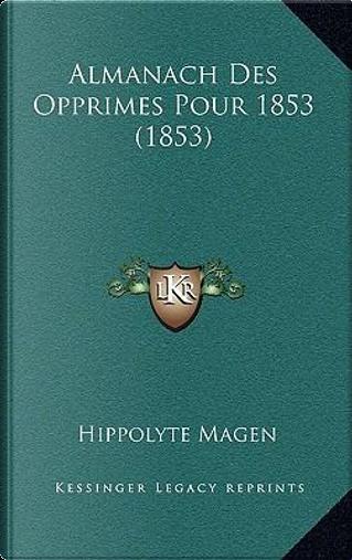 Almanach Des Opprimes Pour 1853 (1853) by Hippolyte Magen