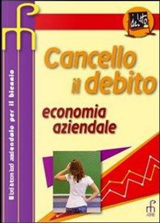 Cancello il debito. Economia aziendale. Per gli Ist. tecnici commerciali by Antonia Mente