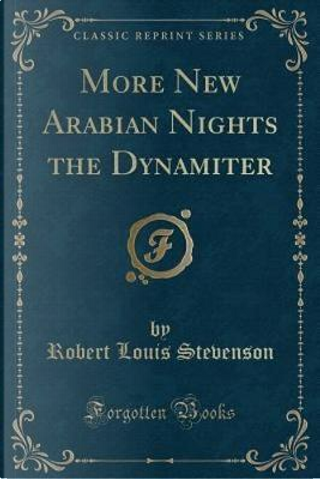 More New Arabian Nights the Dynamiter (Classic Reprint) by Robert Louis Stevenson