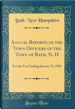 Annual Reports of the Town Officers of the Town of Bath, N. H by Bath New Hampshire