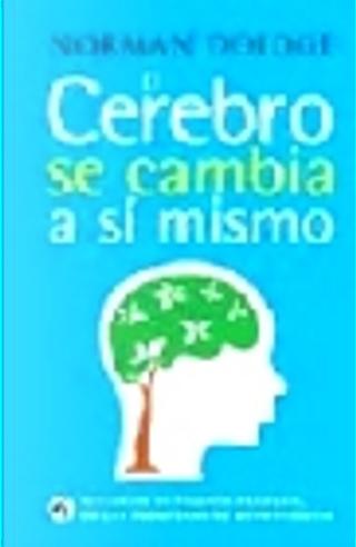 EL CEREBRO SE CAMBIA A SI MISMO by Norman Doidge