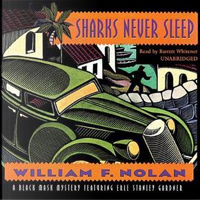 Sharks Never Sleep by William F. Nolan