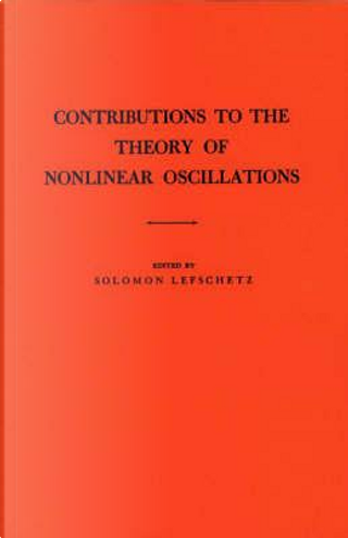Contributions to the Theory of Nonlinear Oscillations by Solomon Lefschetz