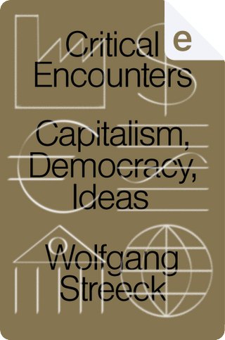 Critical Encounters by Wolfgang Streeck
