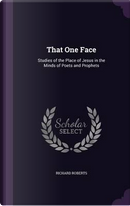 That One Face; Studies of the Place of Jesus in the Minds of Poets and Prophets by Richard Roberts