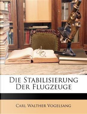 Die Stabilisierung Der Flugzeuge by Carl Walther Vogelsang