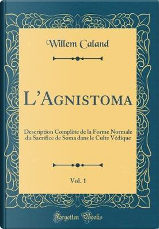 L'Agnistoma, Vol. 1 by Willem Caland