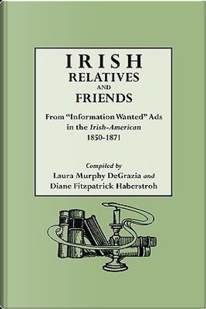Irish Relatives and Friends by Laura Murphy Degrazia