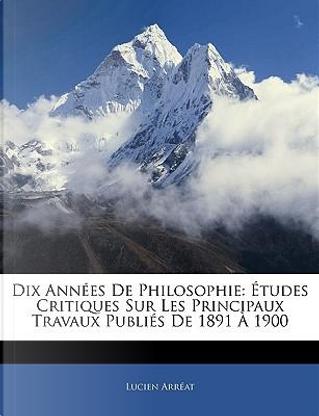 Dix Annes de Philosophie by Lucien Arr at
