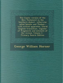 The Coptic Version of the New Testament in the Southern Dialect by George William Horner