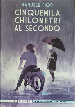 Cinquemila chilometri al secondo by Manuele Fior