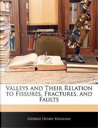 Valleys and Their Relation to Fissures, Fractures, and Faults by George Henry Kinahan