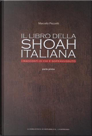 Il libro della Shoah italiana - parte prima by Marcello Pezzetti