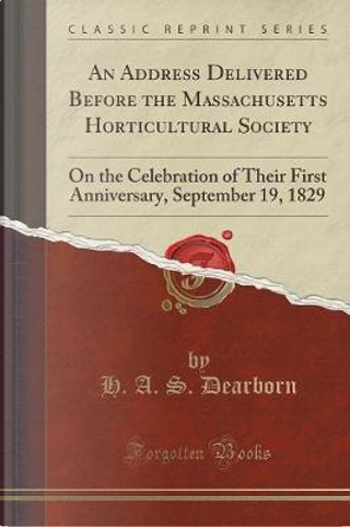 An Address Delivered Before the Massachusetts Horticultural Society by H. A. S. Dearborn